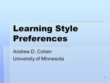 1 Learning Style Preferences Andrew D. Cohen University of Minnesota.