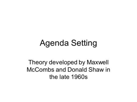 Theory developed by Maxwell McCombs and Donald Shaw in the late 1960s
