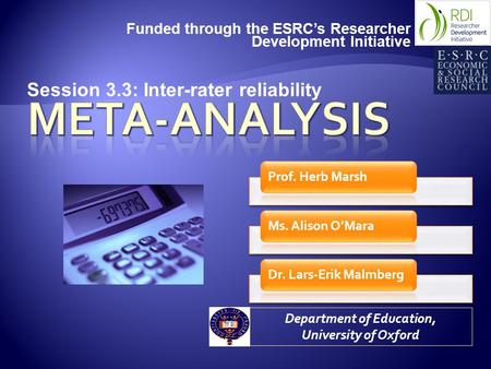 Funded through the ESRC's Researcher Development Initiative Department of Education, University of Oxford Session 3.3: Inter-rater reliability.