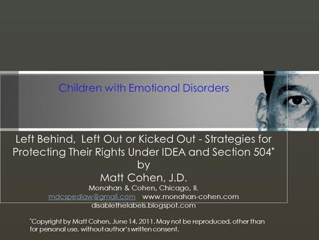 Children with Emotional Disorders Left Behind, Left Out or Kicked Out - Strategies for Protecting Their Rights Under IDEA and Section 504 * by Matt Cohen,