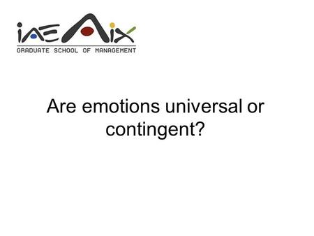 Are emotions universal or contingent?. 2 Como vai? How are your? Comment allez-vous ?