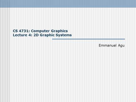 CS 4731: Computer Graphics Lecture 4: 2D Graphic Systems