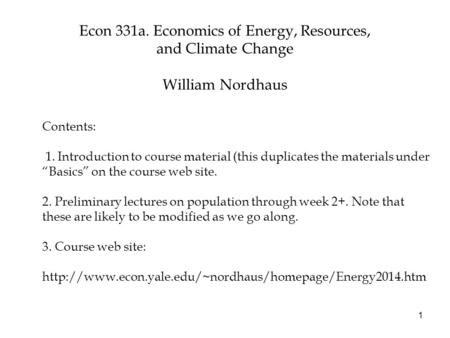 Econ 331a. Economics of Energy, <strong>Resources</strong>, and Climate Change William Nordhaus 1 Contents: 1. Introduction to course material (this duplicates the materials.
