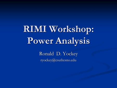 RIMI Workshop: Power Analysis Ronald D. Yockey