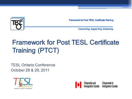 TESL Ontario Conference October 28 & 29, 2011. Project Team Project Lead - Carolyn Cohen Research Lead - Antonella Valeo Research Consultants - Sheila.