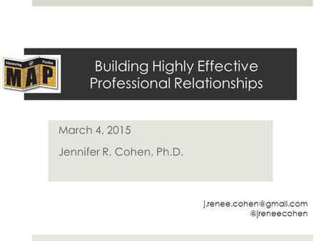 Building Highly Effective Professional Relationships March 4, 2015 Jennifer R. Cohen,