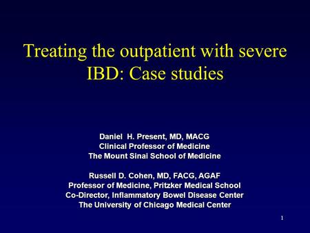 Treating the outpatient with severe IBD: Case studies Daniel H. Present, MD, MACG Clinical Professor of Medicine The Mount Sinai School of Medicine Russell.