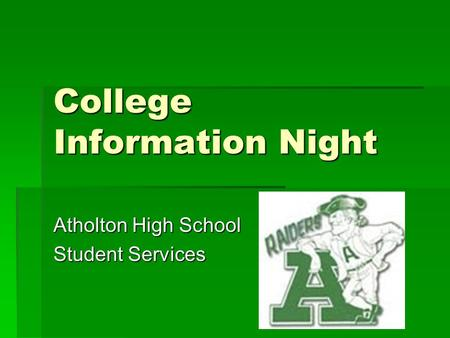 College Information Night Atholton High School Student Services.