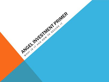 ANGEL INVESTMENT PRIMER WHAT IS IT AND HOW TO SECURE IT.