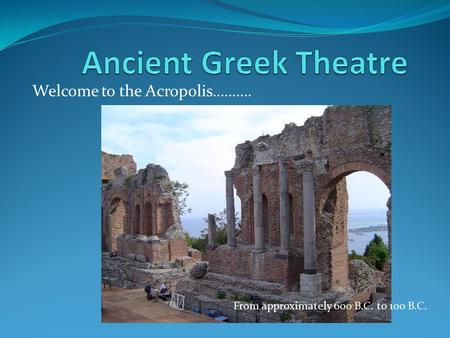 Welcome to the Acropolis………. From approximately 600 B.C. to 100 B.C.
