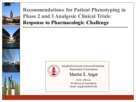 Recommendations for Patient Phenotyping in Phase 2 and 3 Analgesic Clinical Trials: Response to Pharmacologic Challenge Stanford University School of Medicine.