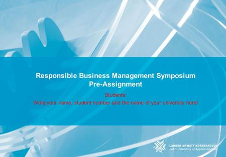 Responsible Business Management Symposium Pre-Assignment Students: Write your name, student number and the name of your university here!