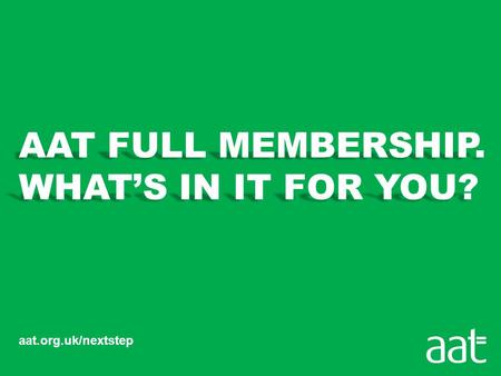 "Aat.org.uk/nextstep. SO, WHAT'S HERE FOR YOU? ""Being a full member of AAT gives me real credibility in the marketplace."" Damon Brian MAAT, Buncan Toplis."