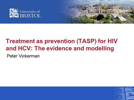 Treatment as prevention (TASP) for HIV and HCV: The evidence and modelling Peter Vickerman.