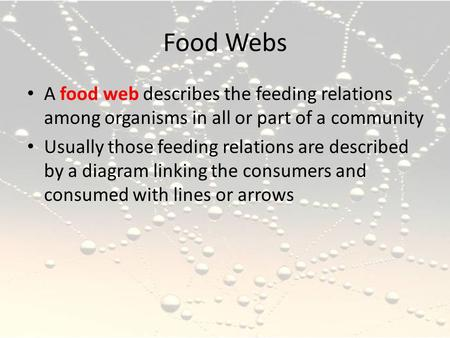 Food Webs A food web describes the feeding relations among organisms in all or part of a community Usually those feeding relations are described by a diagram.
