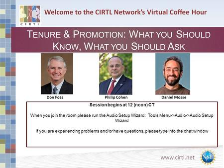 Www.cirtl.net Welcome to the CIRTL Network's Virtual Coffee Hour T ENURE & P ROMOTION : W HAT YOU S HOULD K NOW, W HAT YOU S HOULD A SK Don FossPhilip.