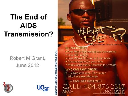 Maurice Cook ( EM Designs Group, Inc.) The End of AIDS Transmission? Robert M Grant, June 2012.