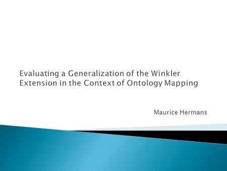 Maurice Hermans.  Ontologies  Ontology Mapping  Research Question  String Similarities  Winkler Extension  Proposed Extension  Evaluation  Results.