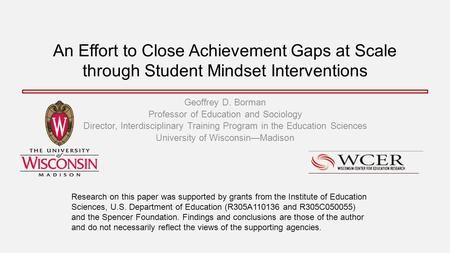 An Effort to Close Achievement Gaps at Scale through Student Mindset Interventions Geoffrey D. Borman Professor of Education and Sociology Director, Interdisciplinary.