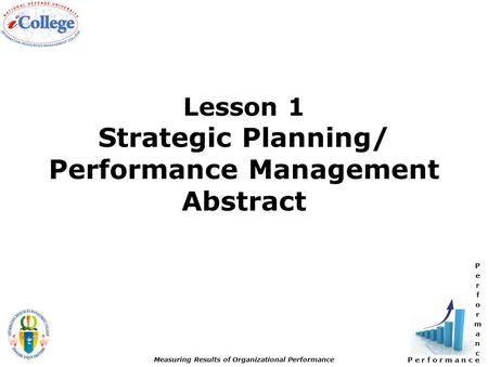 P e r f o r m a n c e Measuring Results of Organizational Performance Lesson 1 Strategic Planning/ Performance Management Abstract.