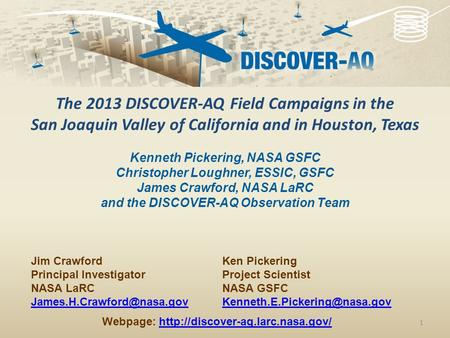 1 Ken Pickering Project Scientist NASA GSFC The 2013 DISCOVER-AQ Field Campaigns in the San Joaquin Valley of California and.