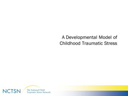 A Developmental Model of Childhood Traumatic Stress.