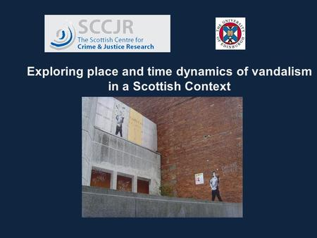 Exploring place and time dynamics of vandalism in a Scottish Context.