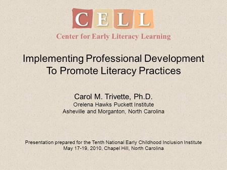 Implementing Professional Development To Promote Literacy Practices Center for Early Literacy Learning Presentation prepared for the Tenth National Early.