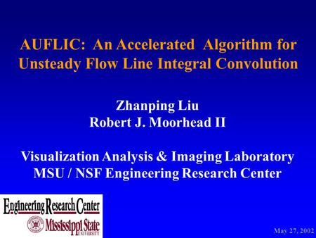 AUFLIC: An Accelerated Algorithm for Unsteady Flow Line Integral Convolution Zhanping Liu Robert J. Moorhead II Visualization Analysis & Imaging Laboratory.