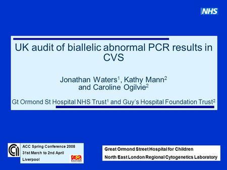 Great Ormond Street Hospital for Children North East London Regional Cytogenetics Laboratory UK audit of biallelic abnormal PCR results in CVS Jonathan.