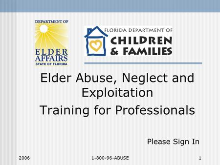 20061-800-96-ABUSE1 Elder Abuse, Neglect and Exploitation Training for Professionals Please Sign In.