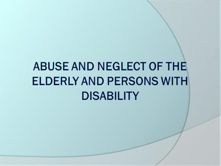 Incidence of Abuse (1)  Starting January 2012, over 10,000 baby boomers a day will turn 65: www.pewresearch.org  Fastest growing segment of the elderly.