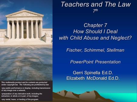 Teachers and The Law 7 th Chapter 7 How Should I Deal with Child Abuse and Neglect? Fischer, Schimmel, Stellman PowerPoint Presentation Gerri Spinella.