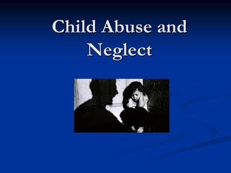 Child Abuse and Neglect. True or False 1. On average, 4 children die every day from child abuse. 2. Of all prison inmates, over half were abused as children.