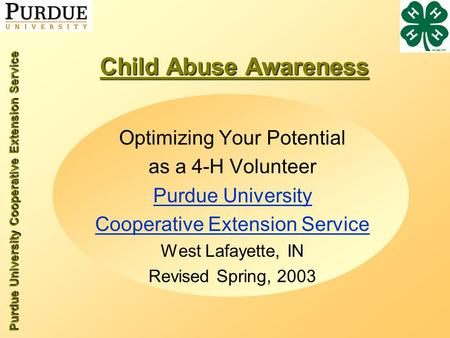 Purdue University Cooperative Extension Service Child Abuse Awareness Optimizing Your Potential as a 4-H Volunteer Purdue University Cooperative Extension.
