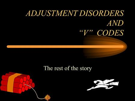 "ADJUSTMENT DISORDERS AND ""V"" CODES The rest of the story."