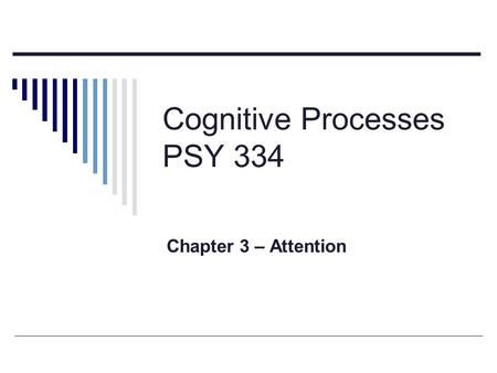 Cognitive Processes PSY 334 Chapter 3 – Attention.