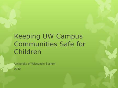Keeping UW Campus Communities Safe for Children University of Wisconsin System 2012.