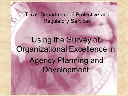 PRS and the Survey of Organizational Excellence Texas Department of Protective and Regulatory Services Using the Survey of Organizational Excellence in.