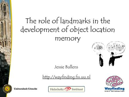 Jessie Bullens  The role of landmarks in the development of object location memory.