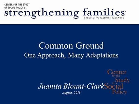 Common Ground One Approach, Many Adaptations Juanita Blount-Clark August, 2011.