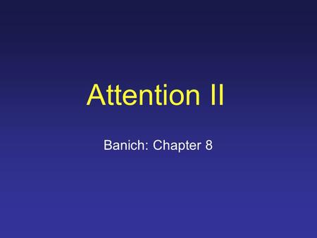Attention II Banich: Chapter 8. Test 1 Back first week after break (in your lab) Marks will be posted on or before:Monday April 28 (web, noticeboard)