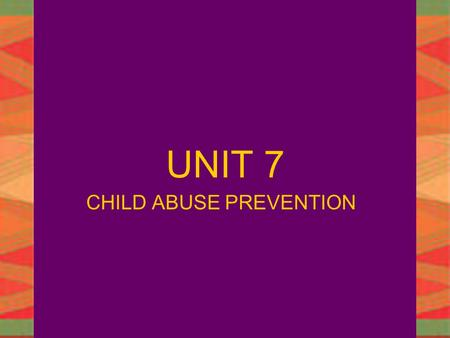 JANET STEINMANSAFETY IN CHILD CARE1 UNIT 7 CHILD ABUSE PREVENTION.