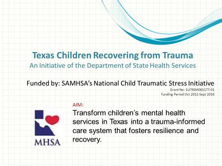 Texas Children Recovering from Trauma An Initiative of the Department of State Health Services Funded by: SAMHSA's National Child Traumatic Stress Initiative.