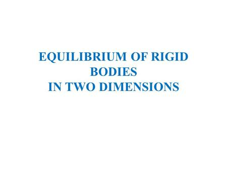 EQUILIBRIUM OF RIGID BODIES IN TWO DIMENSIONS. When a rigid body is in equilibrium, both the resultant force and the resultant couple must be zero.