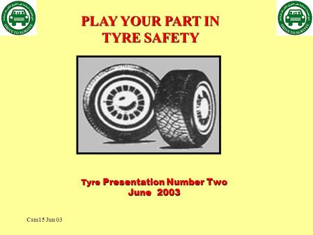 Csm15 Jun 03 Tyre Presentation Number Two June 2003 PLAY YOUR PART IN TYRE SAFETY.