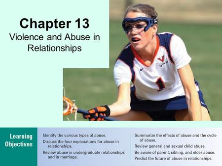 Chapter 13 Violence and Abuse in Relationships. Chapter 13: Violence and Abuse in Relationships Chapter Outline Nature of Relationship Abuse Explanations.