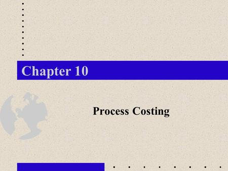 Chapter 10 Process Costing. 1. How does process costing differ from job order product costing? 2. Why are equivalent units of production used in process.