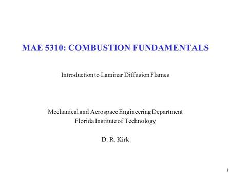 1 MAE 5310: COMBUSTION FUNDAMENTALS Introduction to Laminar Diffusion Flames Mechanical and Aerospace Engineering Department Florida Institute of Technology.