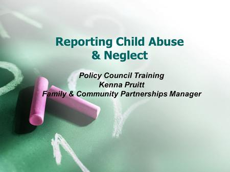 Reporting Child Abuse & Neglect Policy Council Training Kenna Pruitt Family & Community Partnerships Manager.